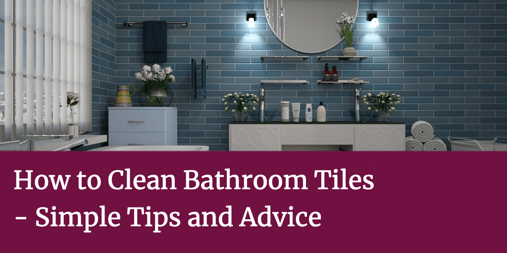 How to Clean Bathroom Tiles - Simple Tips and Advice