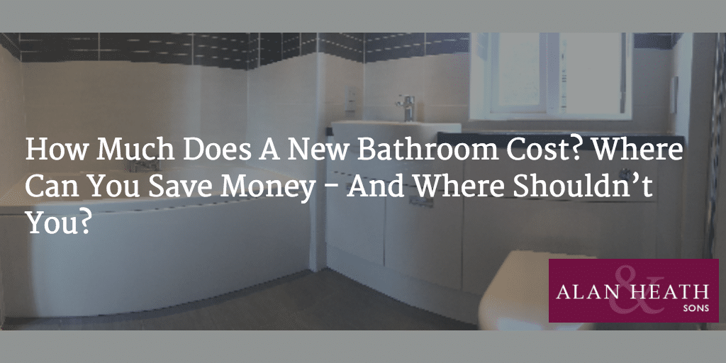 How Much Does A New Bathroom Cost Where Can You Save Money And Where Shouldn T You