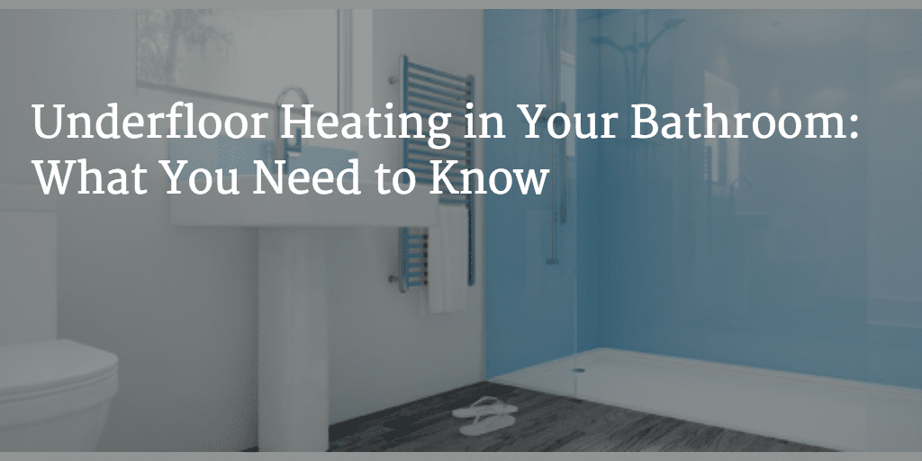 Underfloor Heating In Your Bathroom What You Need To Know