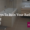 Nine Ways To Ruin Your Bathroom Planning