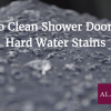 How to Clean Shower Doors with Hard Water Stains