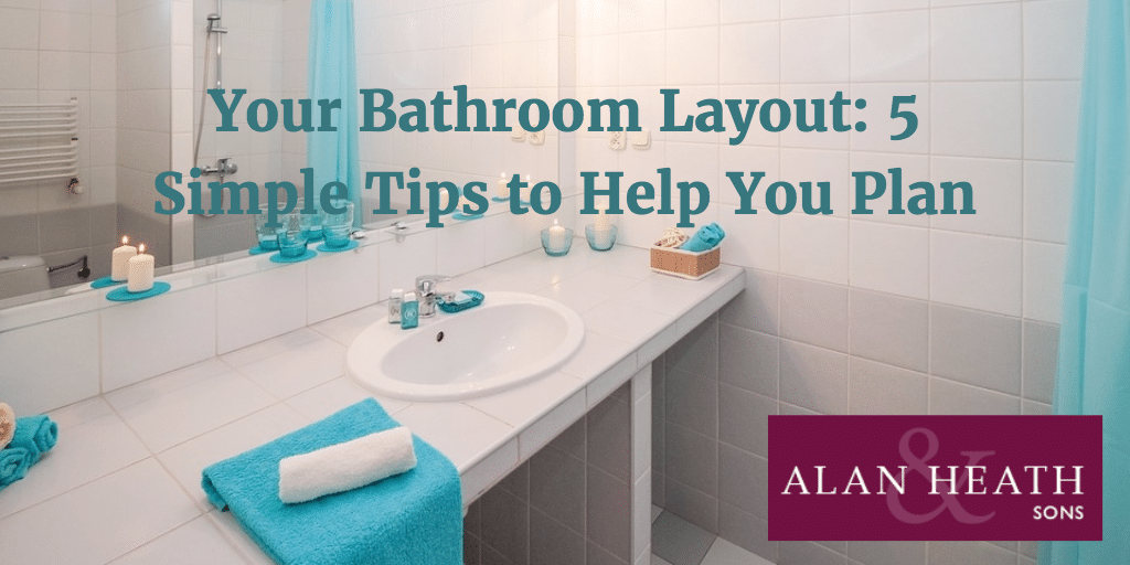 Bathroom Layout Help your bathroom layout: 5 simple tips to help you plan - alan heath