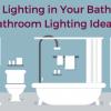 Feature Lighting in Your Bathroom – Bathroom Lighting Ideas