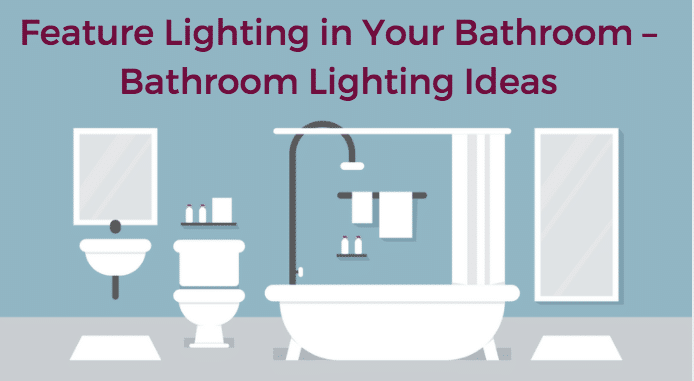 Bathroom lighting ideas - Alan Heath and Sons, Coventry