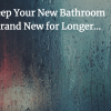 How to Keep Your New Bathroom Looking Brand New for Longer…