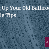 Sprucing Up Your Old Bathroom: Six Simple Tips
