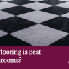 Which Flooring is Best for Bathrooms?