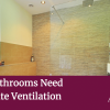 Why Bathrooms Need Adequate Ventilation