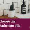 How-to-Choose-Perfect-Bathroom-Tile-Bathroom-Design Tips