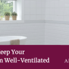 How to Keep Your Bathroom Well-Ventilated