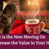 Staying Put is the New Moving On – How to Increase the Value in Your Home